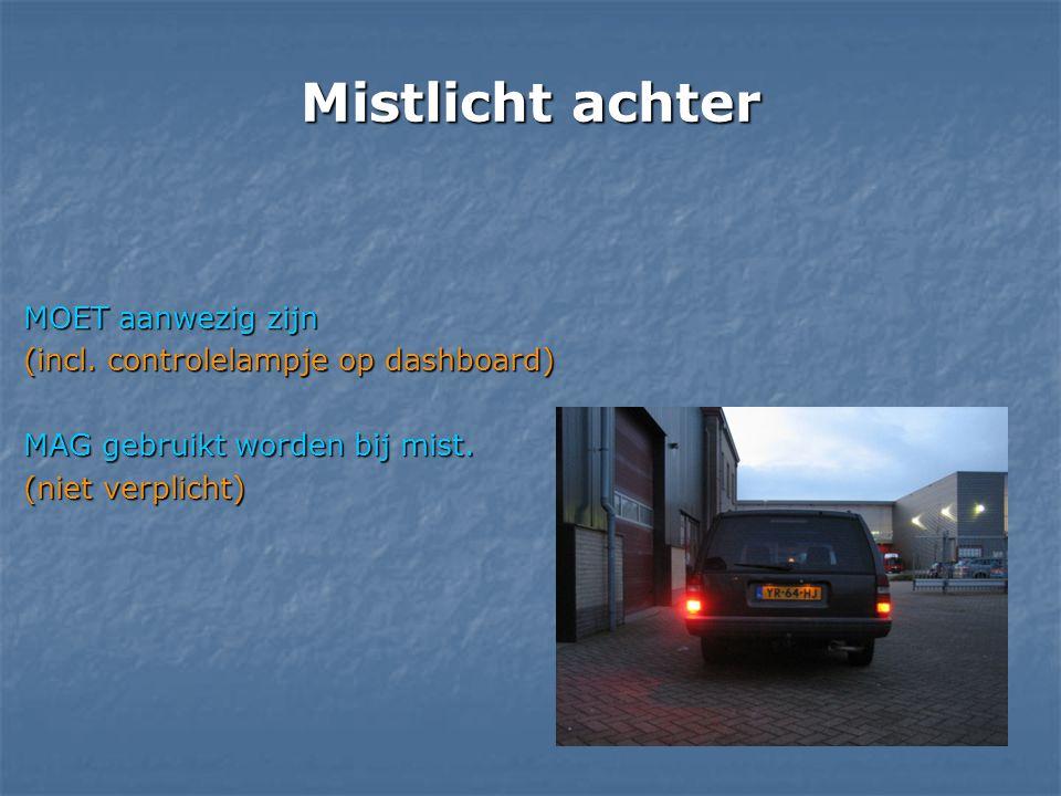 Mistlicht achter MOET aanwezig zijn (incl. controlelampje op dashboard) MAG gebruikt worden bij mist. (niet verplicht)