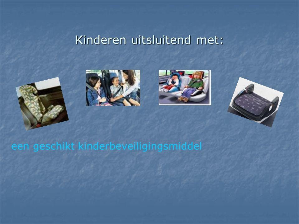 Kinderen uitsluitend met: een geschikt kinderbeveiligingsmiddel
