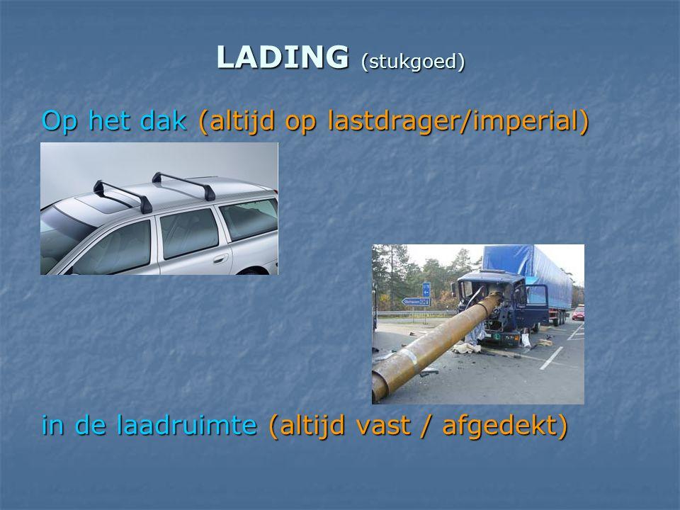 LADING (stukgoed) Op het dak (altijd op lastdrager/imperial) in de laadruimte (altijd vast / afgedekt)