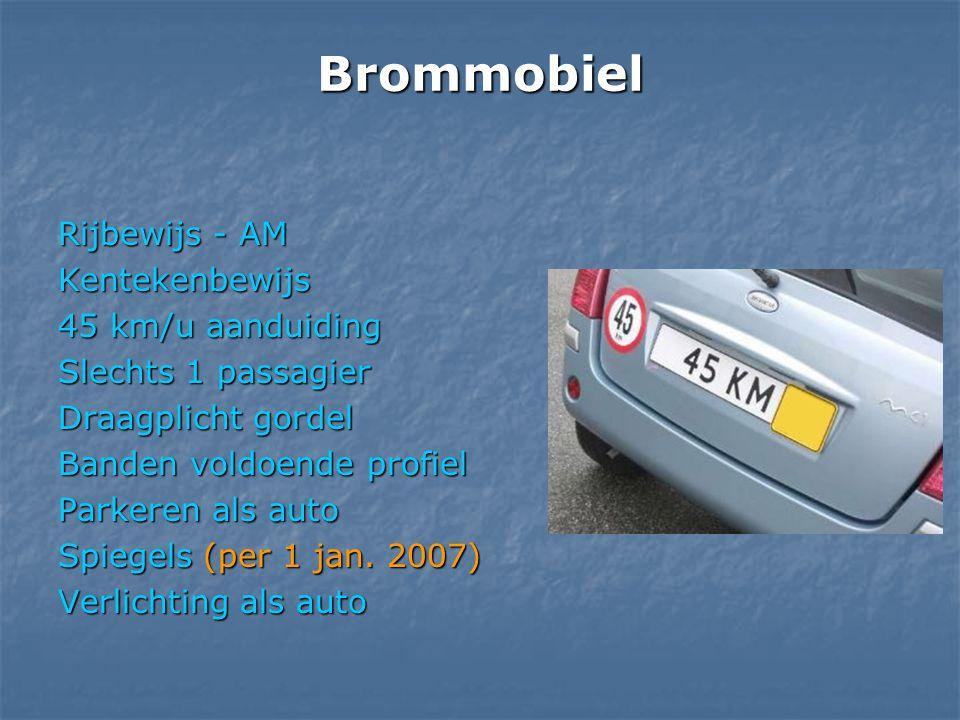 Brommobiel Rijbewijs - AM Kentekenbewijs 45 km/u aanduiding Slechts 1 passagier Draagplicht gordel Banden voldoende profiel Parkeren als auto Spiegels
