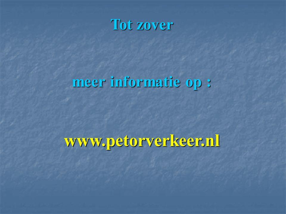 Tot zover meer informatie op : www.petorverkeer.nl