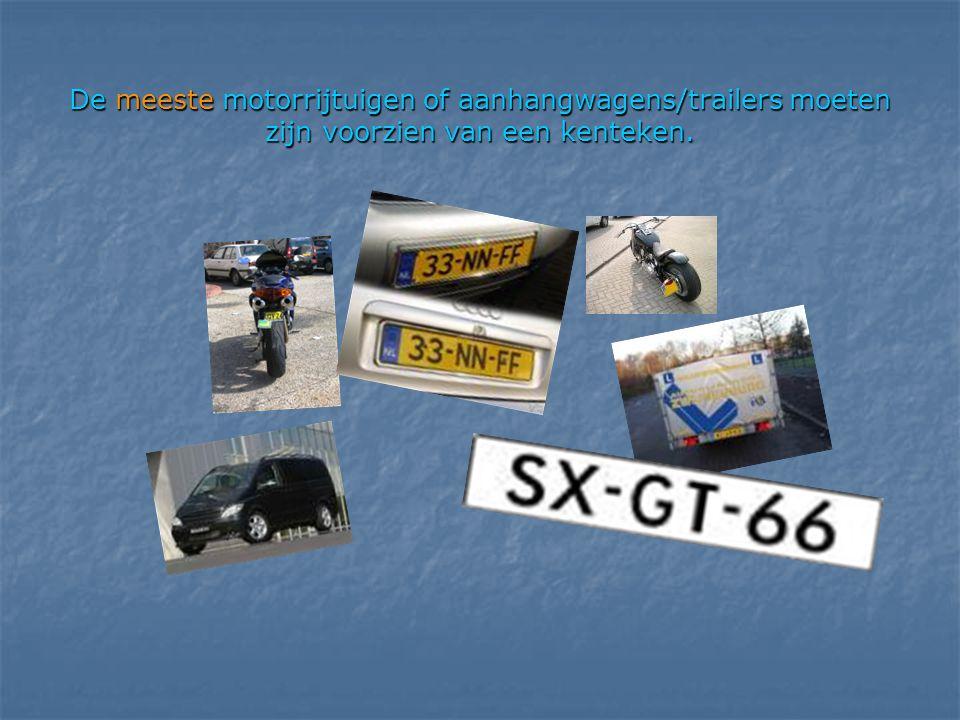 De meeste motorrijtuigen of aanhangwagens/trailers moeten zijn voorzien van een kenteken.