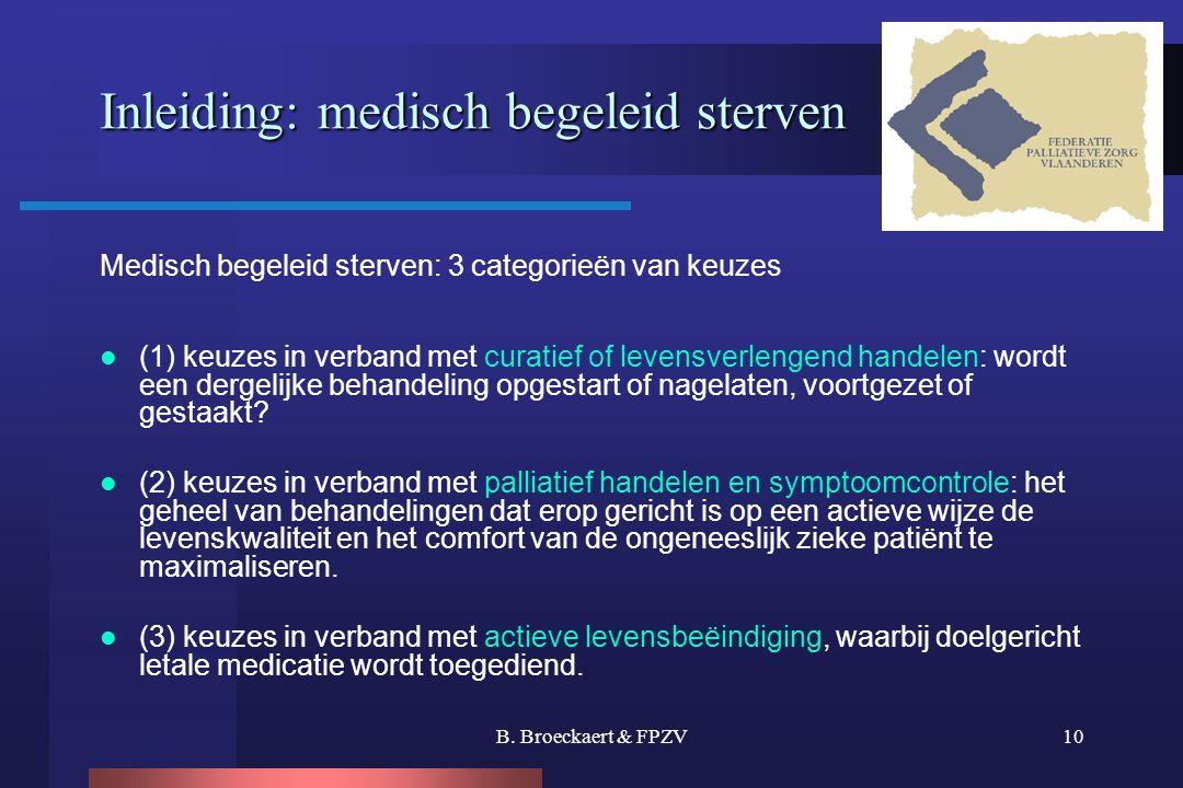 B. Broeckaert & FPZV10 Inleiding: medisch begeleid sterven Medisch begeleid sterven: 3 categorieën van keuzes  (1) keuzes in verband met curatief of