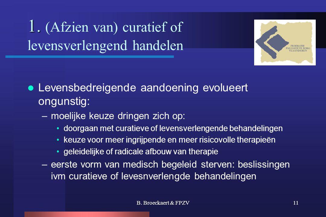 B. Broeckaert & FPZV11 1. 1. (Afzien van) curatief of levensverlengend handelen  Levensbedreigende aandoening evolueert ongunstig: –moelijke keuze dr