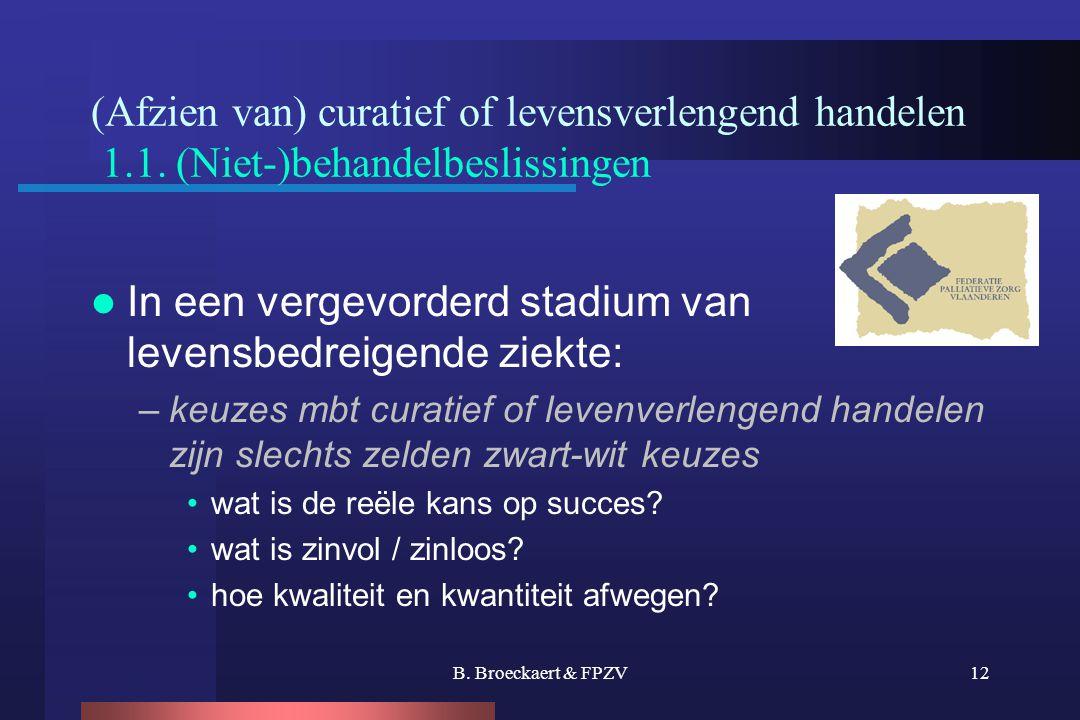 B. Broeckaert & FPZV12 (Afzien van) curatief of levensverlengend handelen 1.1. (Niet-)behandelbeslissingen  In een vergevorderd stadium van levensbed
