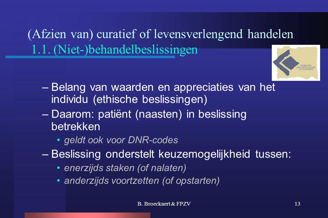 B. Broeckaert & FPZV13 (Afzien van) curatief of levensverlengend handelen 1.1. (Niet-)behandelbeslissingen –Belang van waarden en appreciaties van het