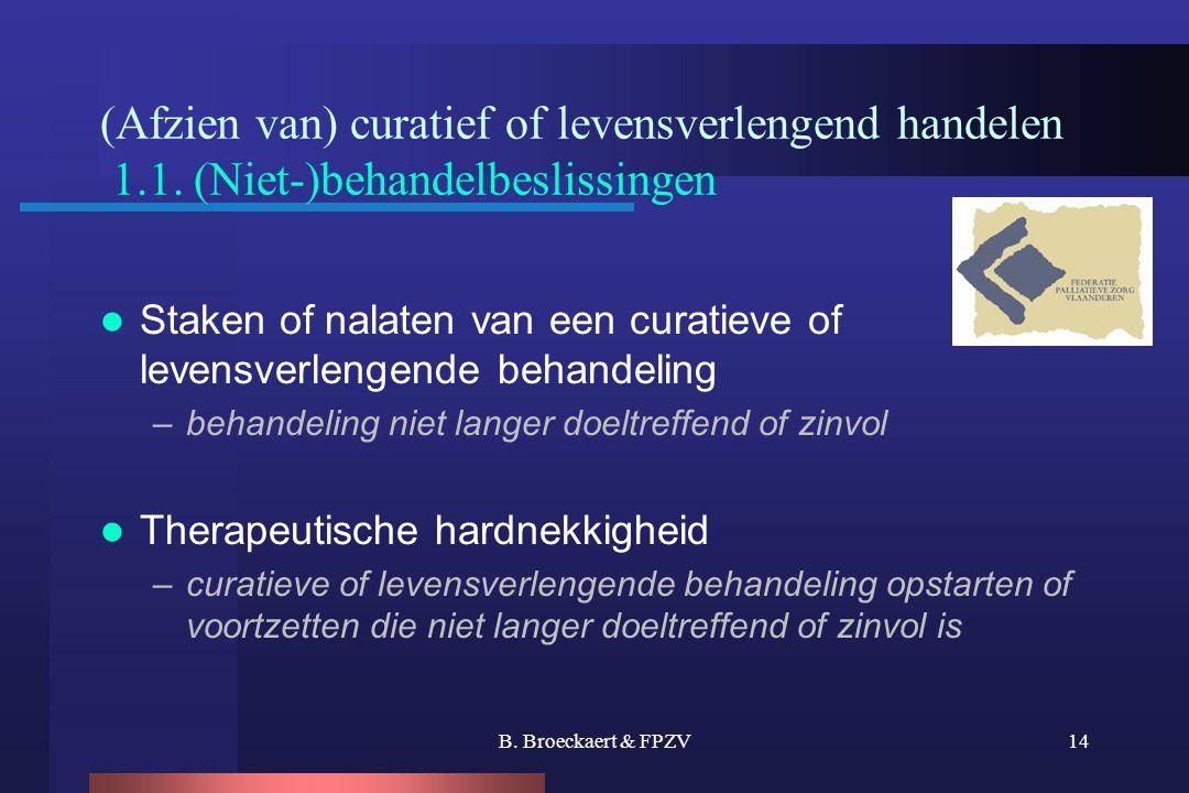 B. Broeckaert & FPZV14 (Afzien van) curatief of levensverlengend handelen 1.1. (Niet-)behandelbeslissingen  Staken of nalaten van een curatieve of le