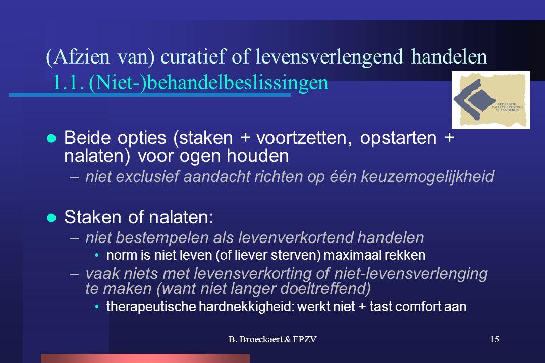 B. Broeckaert & FPZV15 (Afzien van) curatief of levensverlengend handelen 1.1. (Niet-)behandelbeslissingen  Beide opties (staken + voortzetten, opsta