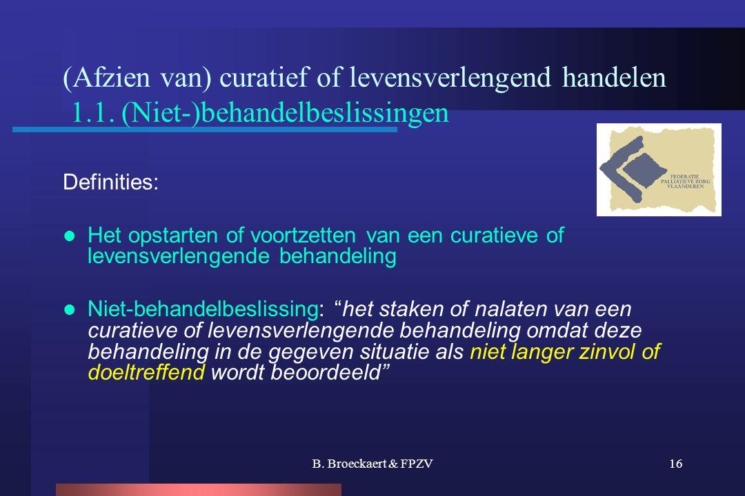 B. Broeckaert & FPZV16 (Afzien van) curatief of levensverlengend handelen 1.1. (Niet-)behandelbeslissingen Definities:  Het opstarten of voortzetten