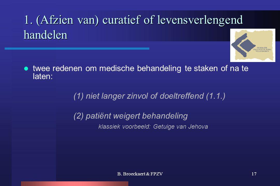 B. Broeckaert & FPZV17 1. (Afzien van) curatief of levensverlengend handelen  twee redenen om medische behandeling te staken of na te laten: (1) niet