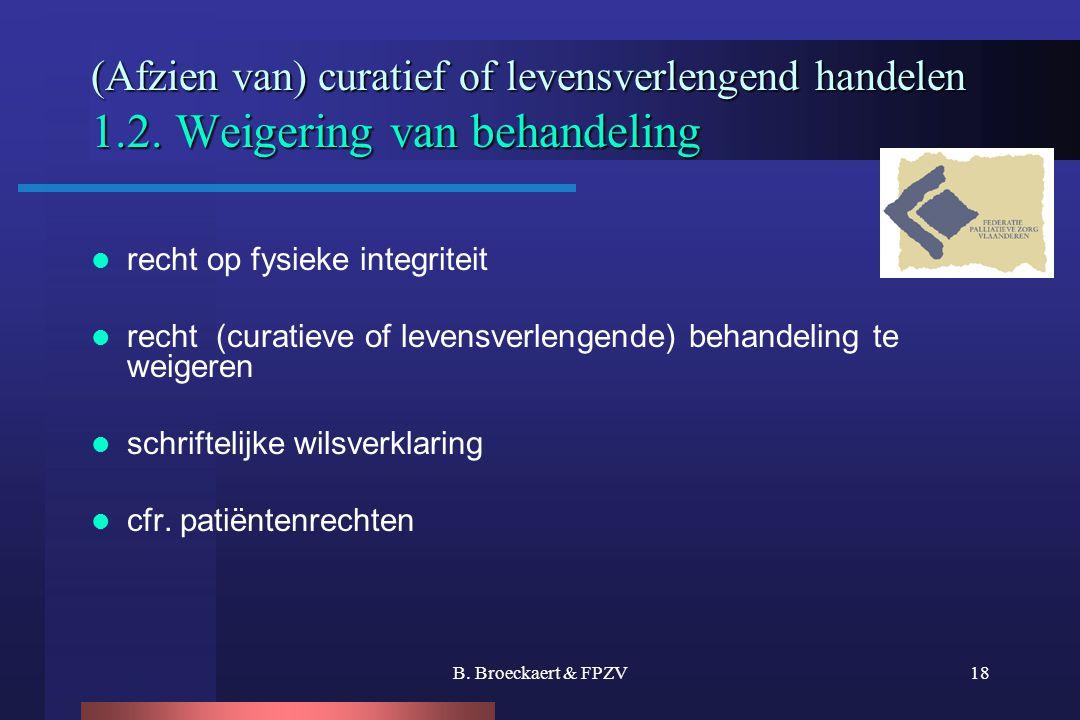 B. Broeckaert & FPZV18 (Afzien van) curatief of levensverlengend handelen 1.2. Weigering van behandeling  recht op fysieke integriteit  recht (curat
