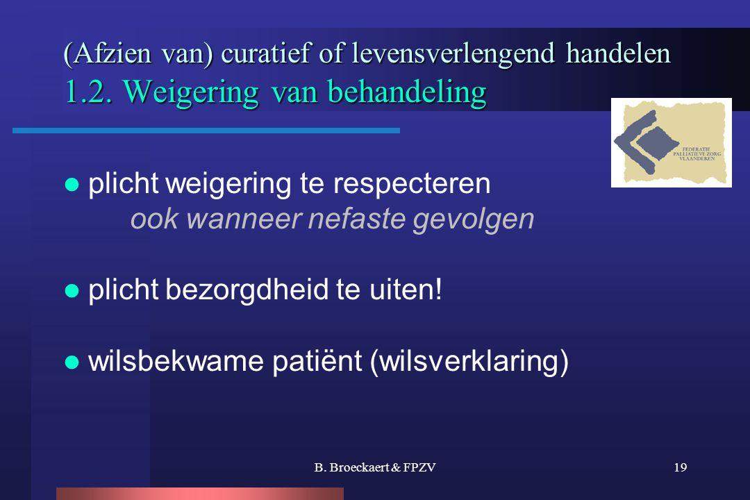 B. Broeckaert & FPZV19 (Afzien van) curatief of levensverlengend handelen 1.2. Weigering van behandeling  plicht weigering te respecteren ook wanneer