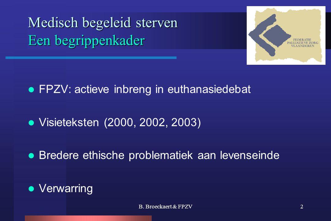 B. Broeckaert & FPZV2 Medisch begeleid sterven Een begrippenkader  FPZV: actieve inbreng in euthanasiedebat  Visieteksten (2000, 2002, 2003)  Brede