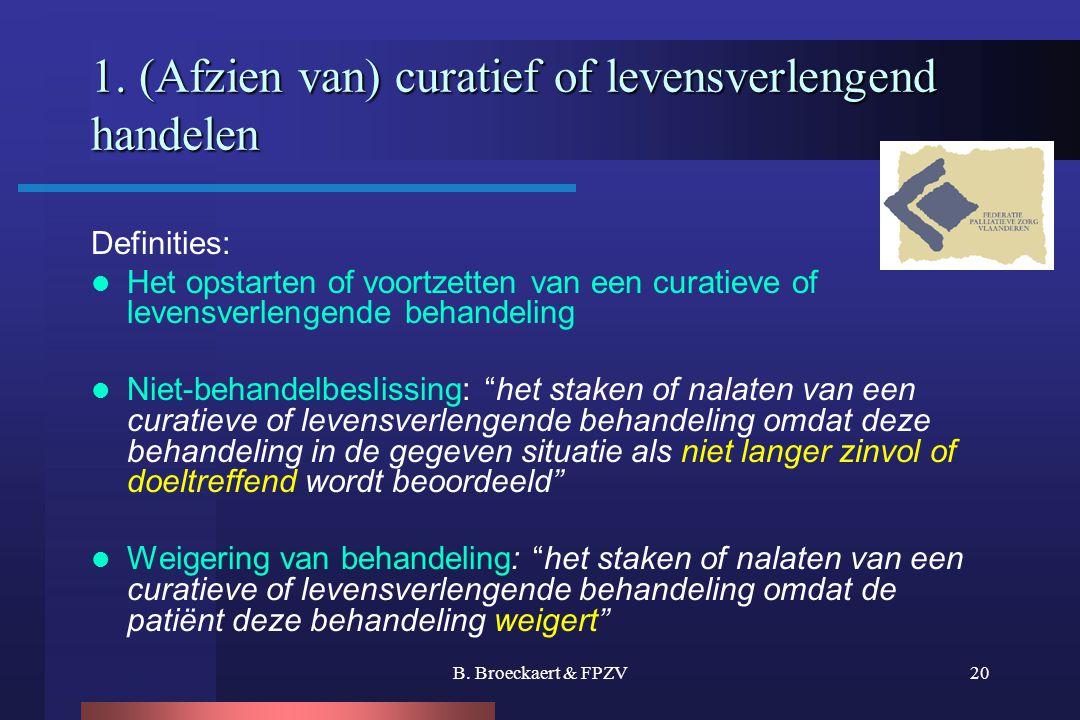 B. Broeckaert & FPZV20 1. (Afzien van) curatief of levensverlengend handelen Definities:  Het opstarten of voortzetten van een curatieve of levensver