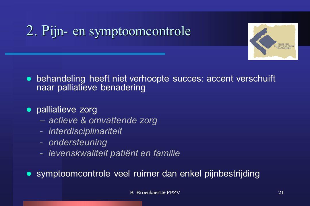 B. Broeckaert & FPZV21 2. P ijn- en symptoomcontrole 2. P ijn- en symptoomcontrole  behandeling heeft niet verhoopte succes: accent verschuift naar p