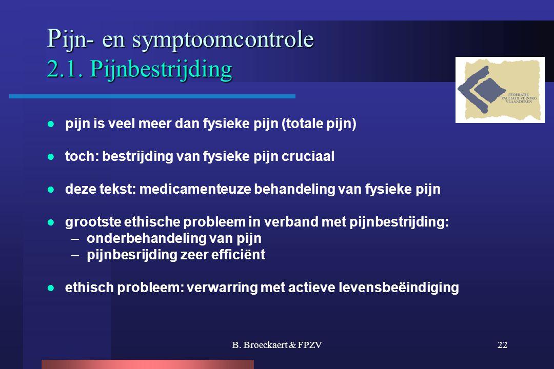 B. Broeckaert & FPZV22 P ijn- en symptoomcontrole 2.1. Pijnbestrijding P ijn- en symptoomcontrole 2.1. Pijnbestrijding  pijn is veel meer dan fysieke