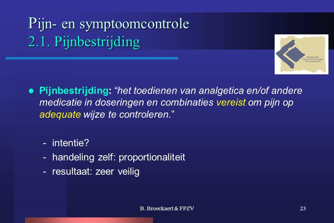 "B. Broeckaert & FPZV23 P ijn- en symptoomcontrole 2.1. Pijnbestrijding P ijn- en symptoomcontrole 2.1. Pijnbestrijding  Pijnbestrijding: ""het toedien"