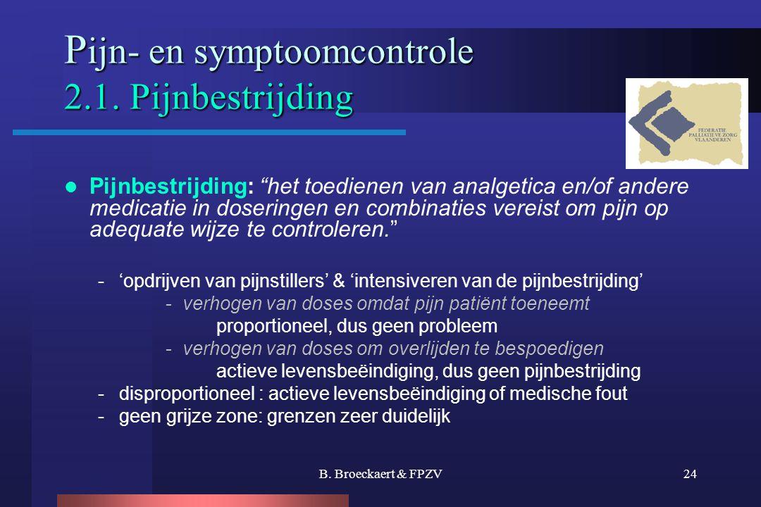 "B. Broeckaert & FPZV24 P ijn- en symptoomcontrole 2.1. Pijnbestrijding P ijn- en symptoomcontrole 2.1. Pijnbestrijding  Pijnbestrijding: ""het toedien"