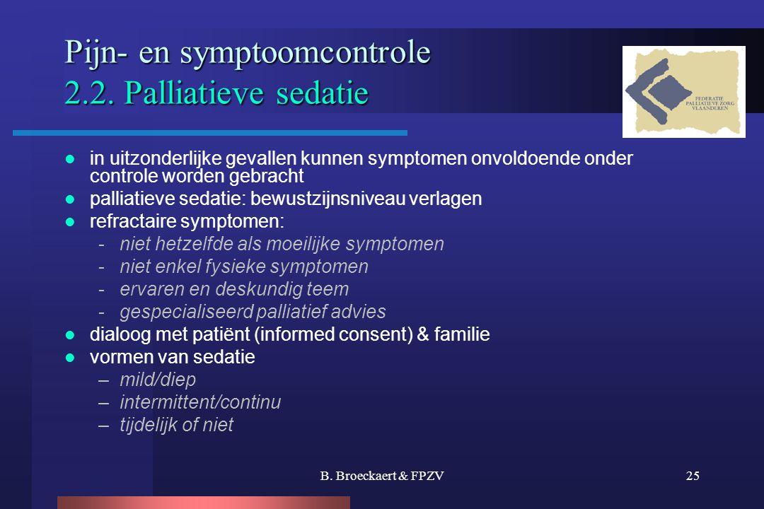 B. Broeckaert & FPZV25 Pijn- en symptoomcontrole 2.2. Palliatieve sedatie  in uitzonderlijke gevallen kunnen symptomen onvoldoende onder controle wor