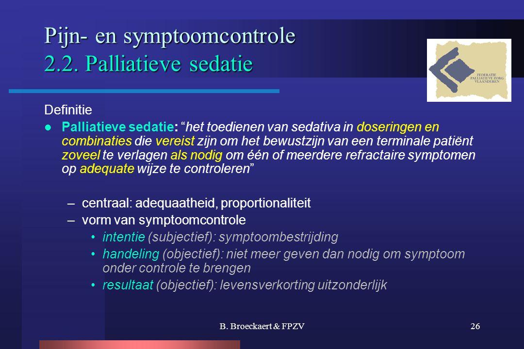 """B. Broeckaert & FPZV26 Pijn- en symptoomcontrole 2.2. Palliatieve sedatie Definitie  Palliatieve sedatie: """"het toedienen van sedativa in doseringen e"""