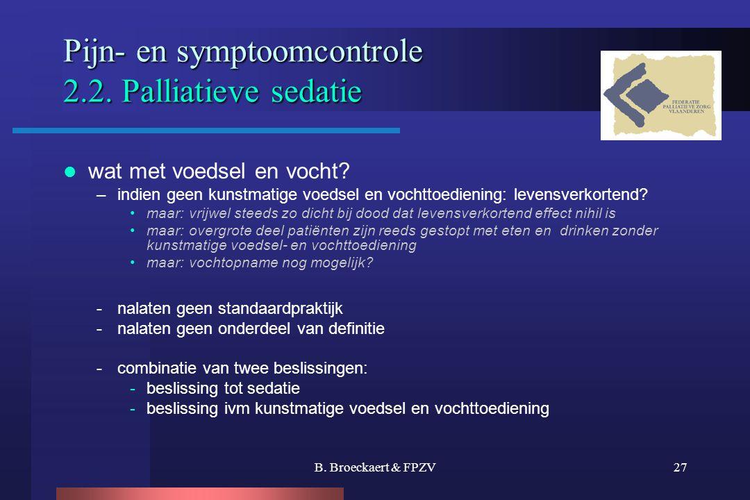 B. Broeckaert & FPZV27 Pijn- en symptoomcontrole 2.2. Palliatieve sedatie  wat met voedsel en vocht? –indien geen kunstmatige voedsel en vochttoedien