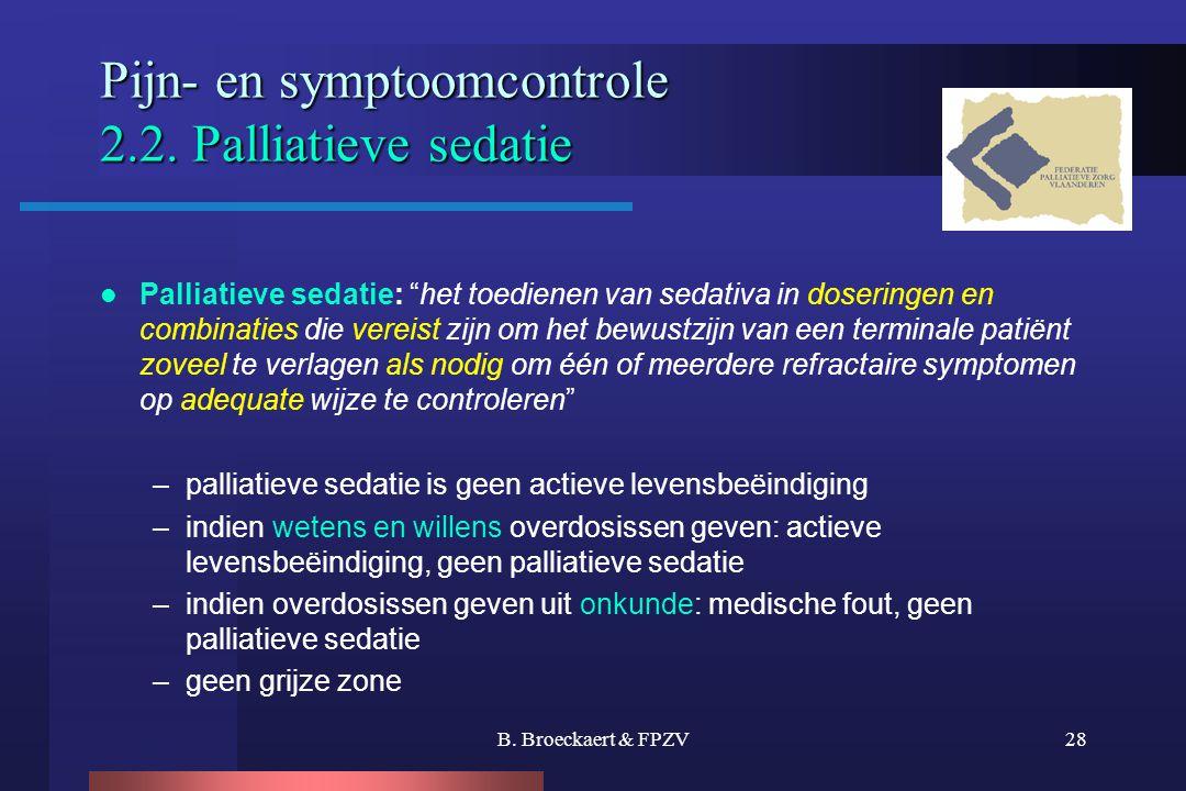 """B. Broeckaert & FPZV28 Pijn- en symptoomcontrole 2.2. Palliatieve sedatie  Palliatieve sedatie: """"het toedienen van sedativa in doseringen en combinat"""