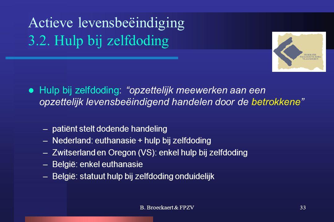 "B. Broeckaert & FPZV33 Actieve levensbeëindiging 3.2. Hulp bij zelfdoding  Hulp bij zelfdoding: ""opzettelijk meewerken aan een opzettelijk levensbeëi"