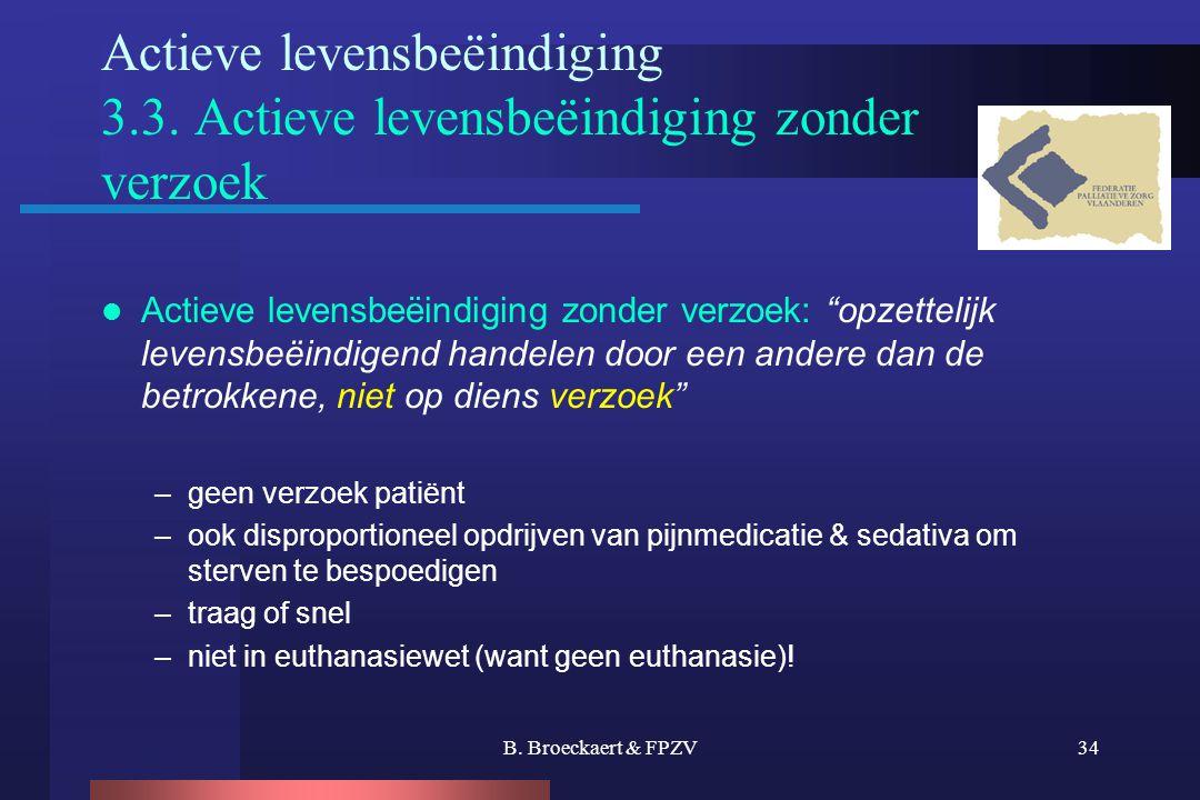 "B. Broeckaert & FPZV34 Actieve levensbeëindiging 3.3. Actieve levensbeëindiging zonder verzoek  Actieve levensbeëindiging zonder verzoek: ""opzettelij"