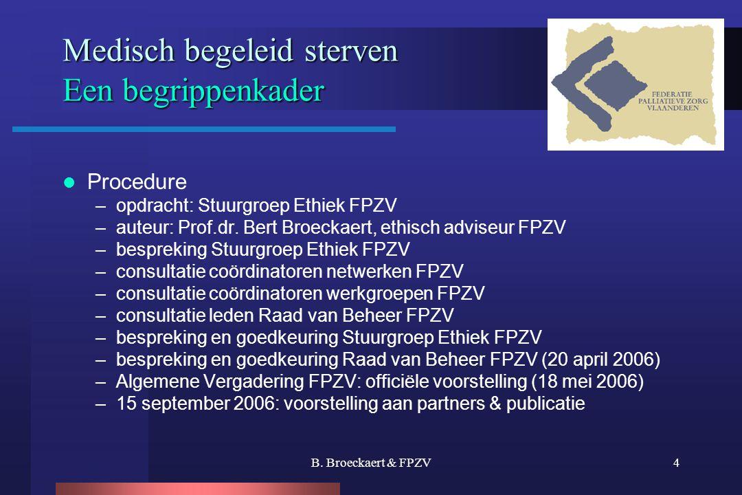 B. Broeckaert & FPZV4 Medisch begeleid sterven Een begrippenkader  Procedure –opdracht: Stuurgroep Ethiek FPZV –auteur: Prof.dr. Bert Broeckaert, eth