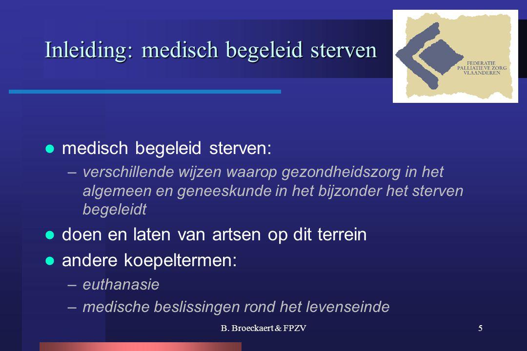 B. Broeckaert & FPZV5 Inleiding: medisch begeleid sterven  medisch begeleid sterven: –verschillende wijzen waarop gezondheidszorg in het algemeen en
