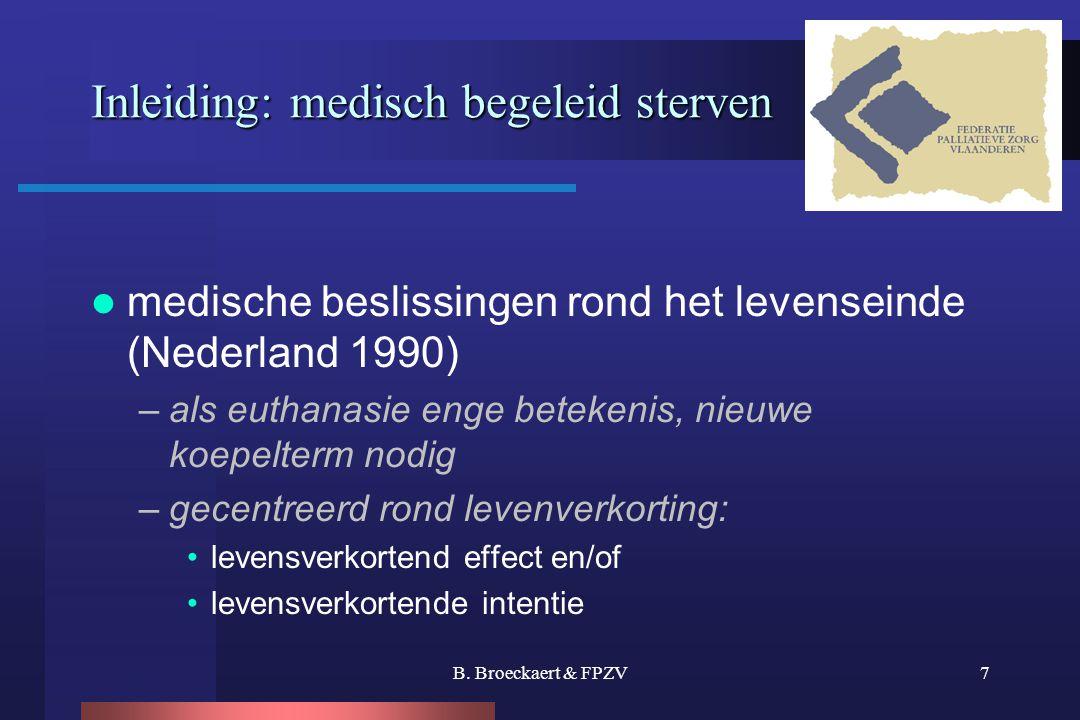 B. Broeckaert & FPZV7 Inleiding: medisch begeleid sterven  medische beslissingen rond het levenseinde (Nederland 1990) –als euthanasie enge betekenis