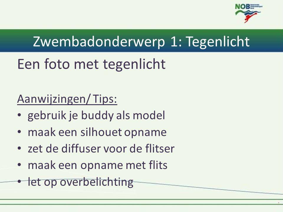 Zwembadonderwerp 1: Tegenlicht Een foto met tegenlicht Aanwijzingen/ Tips: • gebruik je buddy als model • maak een silhouet opname • zet de diffuser v