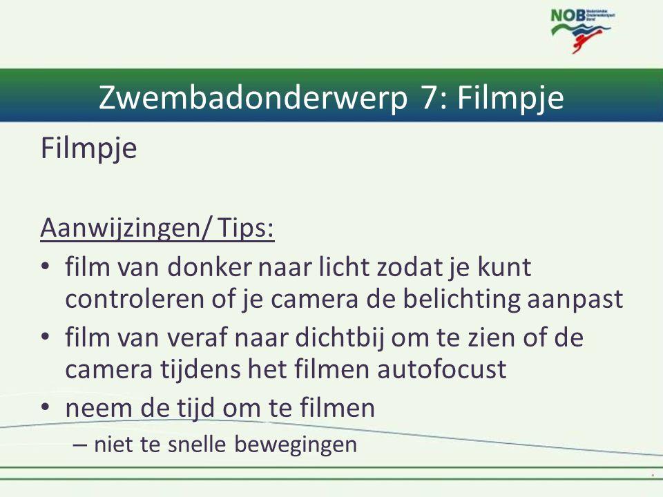 Zwembadonderwerp 7: Filmpje Filmpje Aanwijzingen/ Tips: • film van donker naar licht zodat je kunt controleren of je camera de belichting aanpast • fi
