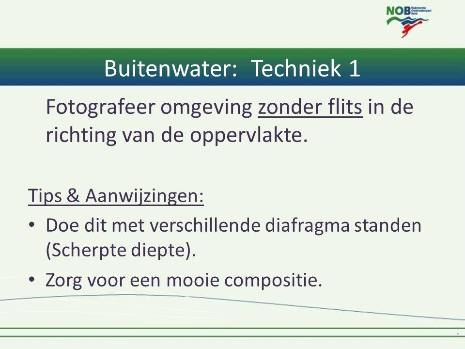 Buitenwater: Techniek 1 Fotografeer omgeving zonder flits in de richting van de oppervlakte. Tips & Aanwijzingen: • Doe dit met verschillende diafragm