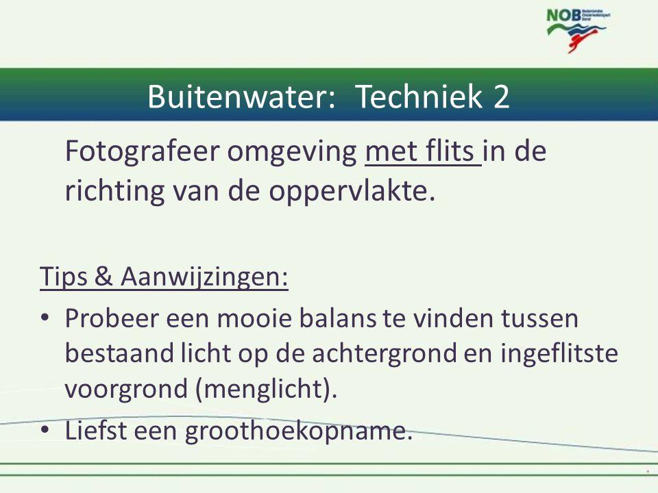 Buitenwater: Techniek 2 Fotografeer omgeving met flits in de richting van de oppervlakte. Tips & Aanwijzingen: • Probeer een mooie balans te vinden tu