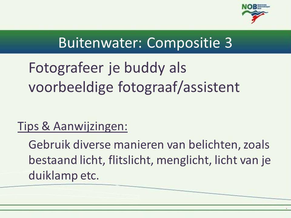 Buitenwater: Compositie 3 Fotografeer je buddy als voorbeeldige fotograaf/assistent Tips & Aanwijzingen: Gebruik diverse manieren van belichten, zoals