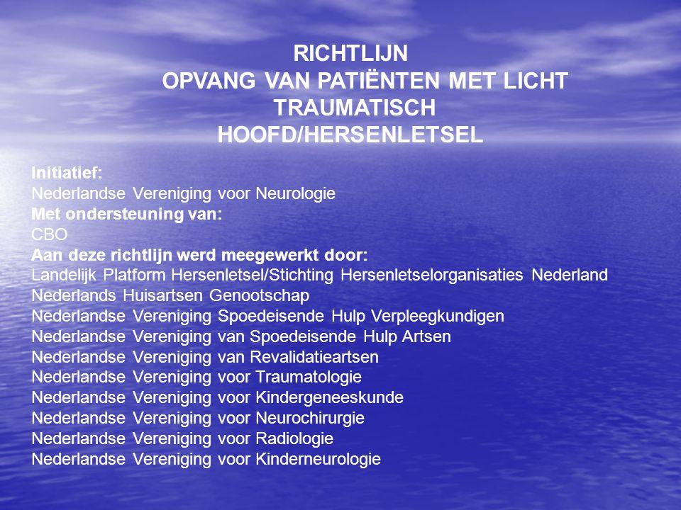 RICHTLIJN OPVANG VAN PATIËNTEN MET LICHT TRAUMATISCH HOOFD/HERSENLETSEL Initiatief: Nederlandse Vereniging voor Neurologie Met ondersteuning van: CBO