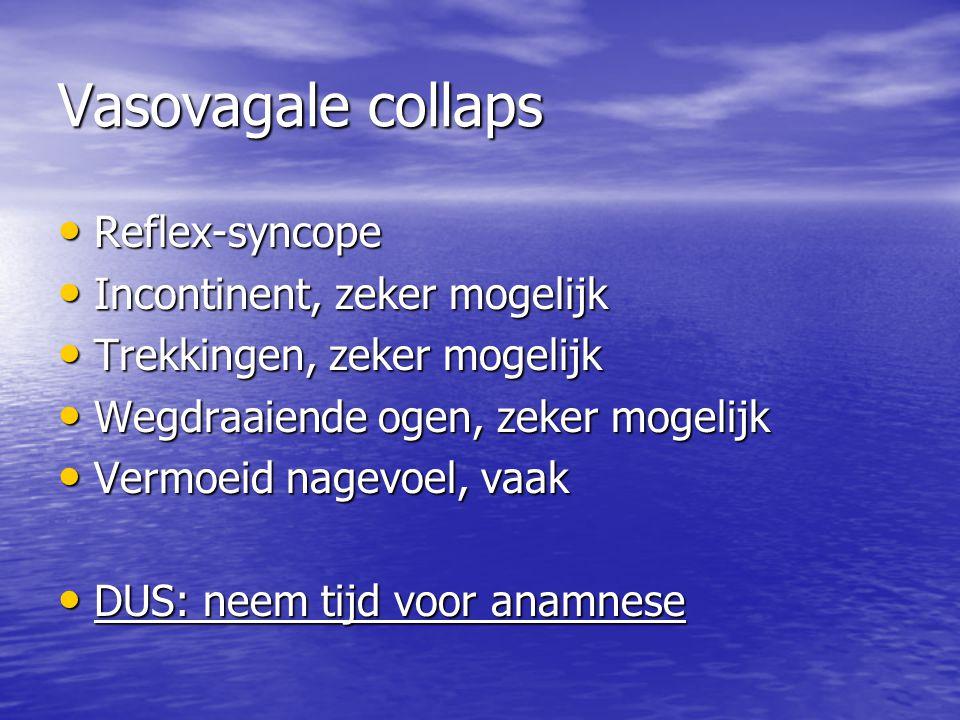 Vasovagale collaps • Reflex-syncope • Incontinent, zeker mogelijk • Trekkingen, zeker mogelijk • Wegdraaiende ogen, zeker mogelijk • Vermoeid nagevoel