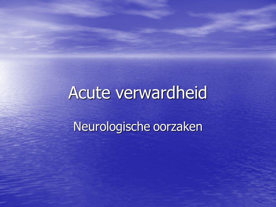 Acute verwardheid Neurologische oorzaken