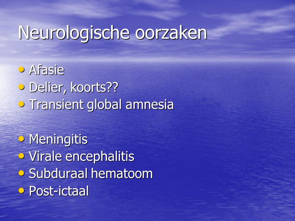 • Afasie • Delier, koorts?? • Transient global amnesia • Meningitis • Virale encephalitis • Subduraal hematoom • Post-ictaal