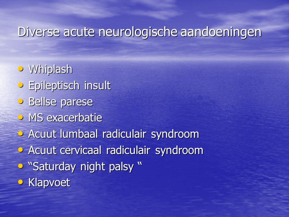 Diverse acute neurologische aandoeningen • Whiplash • Epileptisch insult • Bellse parese • MS exacerbatie • Acuut lumbaal radiculair syndroom • Acuut