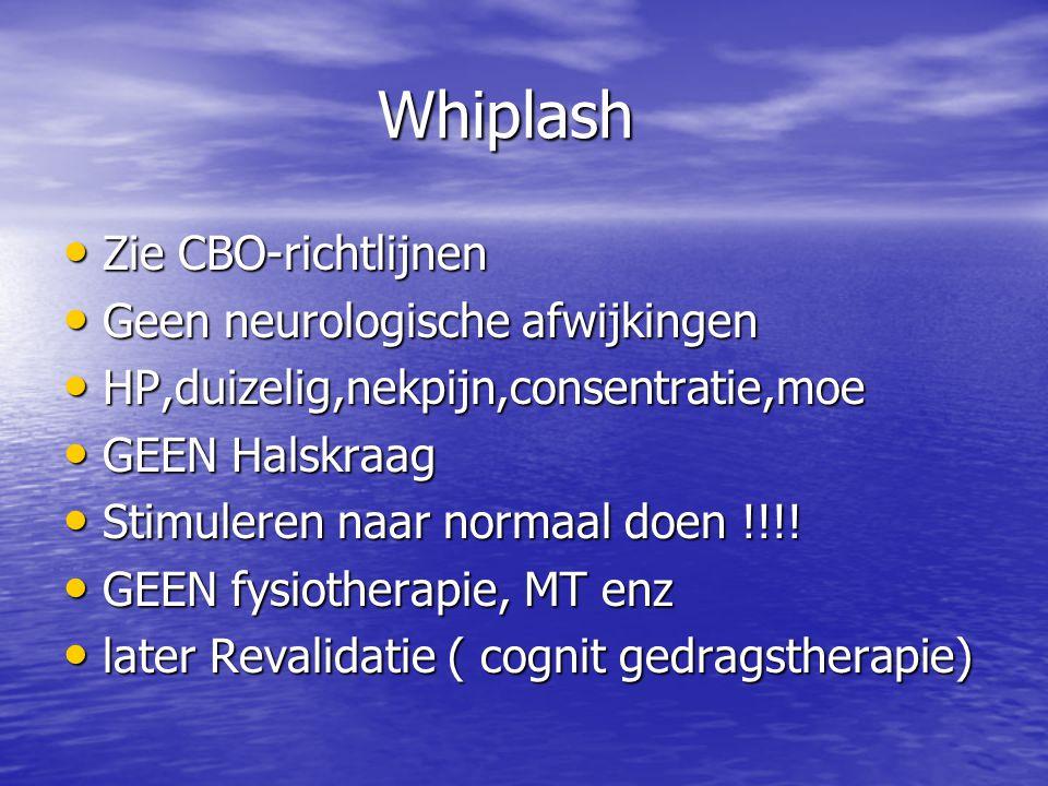 Whiplash • Zie CBO-richtlijnen • Geen neurologische afwijkingen • HP,duizelig,nekpijn,consentratie,moe • GEEN Halskraag • Stimuleren naar normaal doen