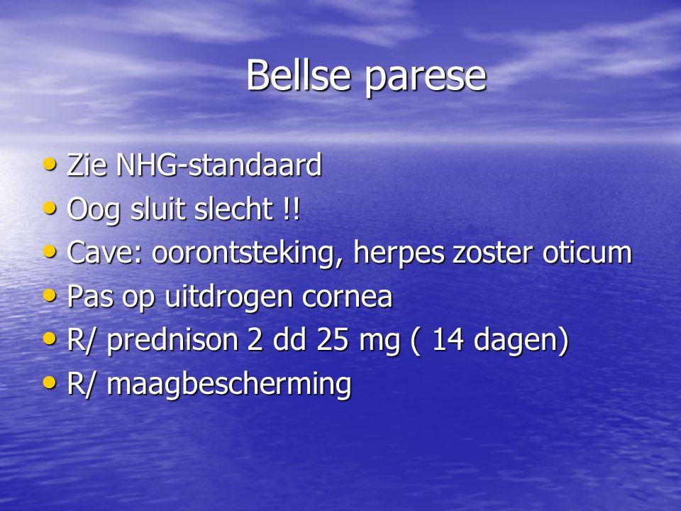 Bellse parese • Zie NHG-standaard • Oog sluit slecht !! • Cave: oorontsteking, herpes zoster oticum • Pas op uitdrogen cornea • R/ prednison 2 dd 25 m