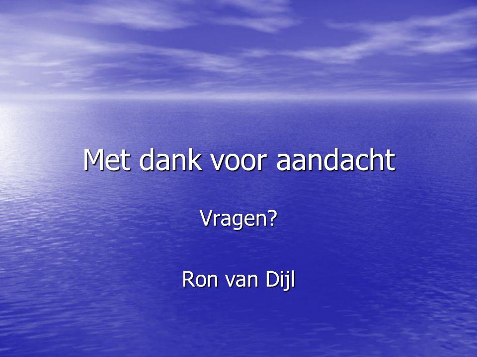 Met dank voor aandacht Vragen? Ron van Dijl
