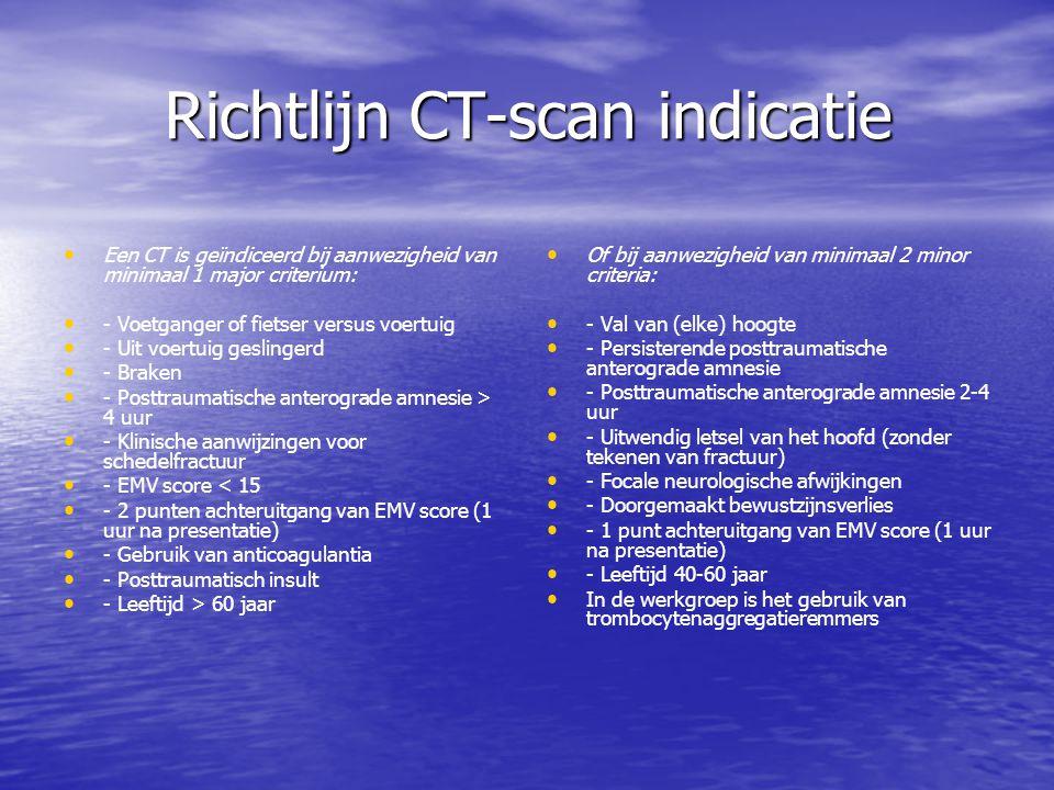 Richtlijn CT-scan indicatie Richtlijn CT-scan indicatie • • Een CT is geïndiceerd bij aanwezigheid van minimaal 1 major criterium: • • - Voetganger of