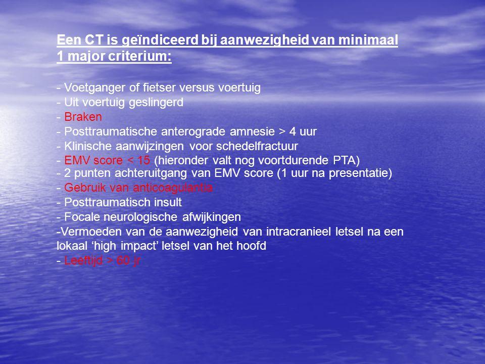 Een CT is geïndiceerd bij aanwezigheid van minimaal 1 major criterium: - Voetganger of fietser versus voertuig - Uit voertuig geslingerd - Braken - Po