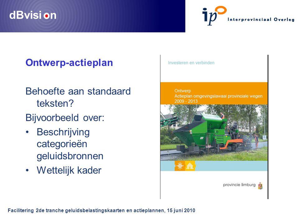 dBvisi n Facilitering 2de tranche geluidsbelastingskaarten en actieplannen, 15 juni 2010 Ontwerp-actieplan Behoefte aan standaard teksten.