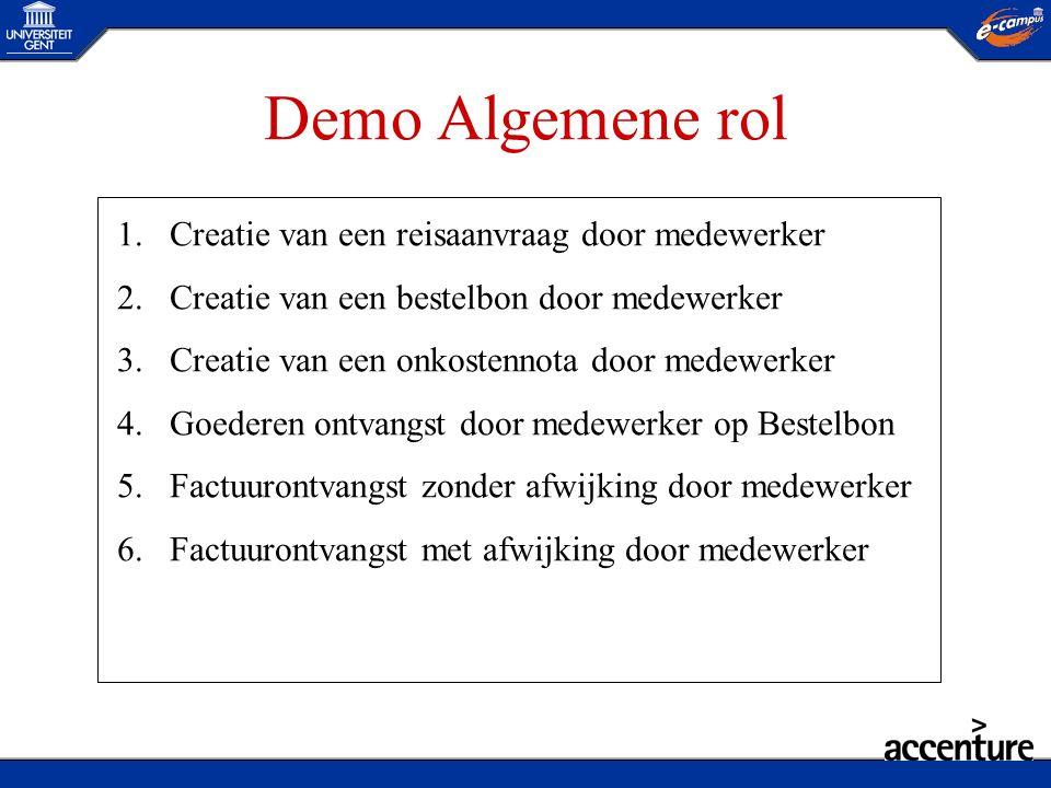 Demo Algemene rol 1.Creatie van een reisaanvraag door medewerker 2.Creatie van een bestelbon door medewerker 3.Creatie van een onkostennota door medew