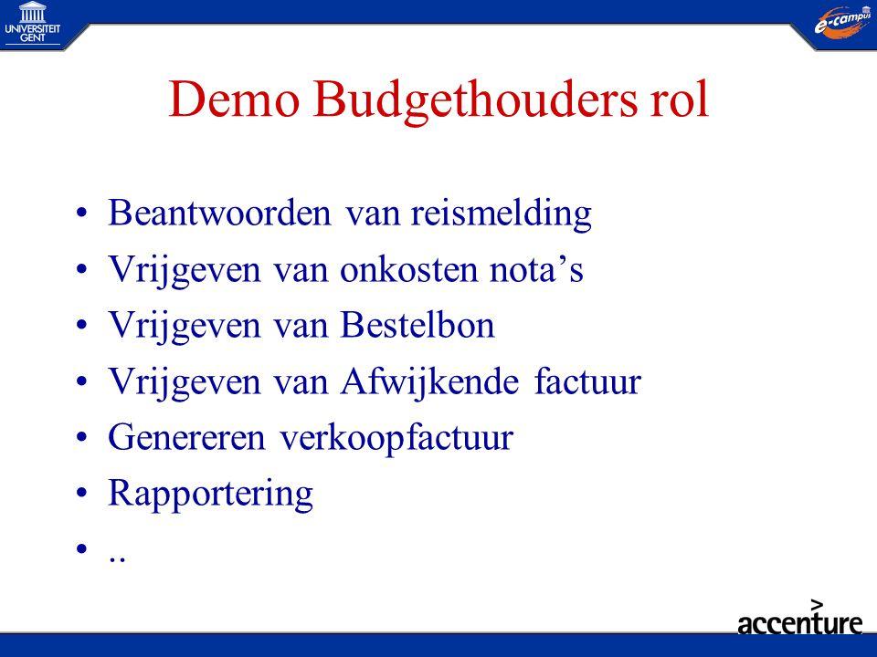 Demo Budgethouders rol •Beantwoorden van reismelding •Vrijgeven van onkosten nota's •Vrijgeven van Bestelbon •Vrijgeven van Afwijkende factuur •Genere