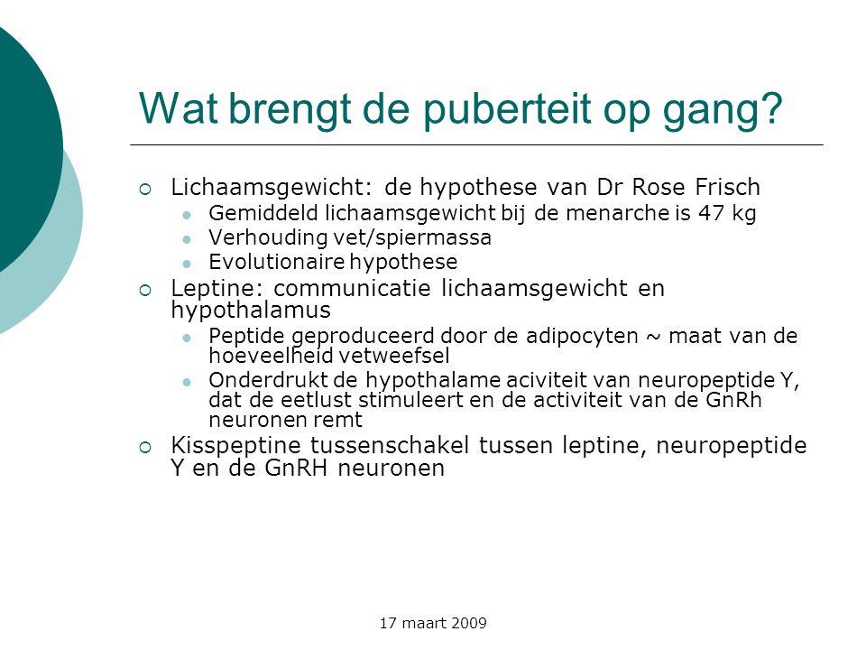 17 maart 2009 Wat brengt de puberteit op gang?  Lichaamsgewicht: de hypothese van Dr Rose Frisch  Gemiddeld lichaamsgewicht bij de menarche is 47 kg